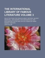 The International library of famous literature Volume 3; selected from the world's great writers, ancient, medieaval, and