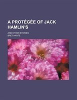A protégée of Jack Hamlin's; and other stories