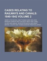 Cases Relating to Railways and Canals Volume 2;  1840-1842