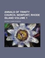 Annals of Trinity Church, Newport, Rhode Island Volume 1