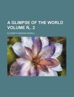 A glimpse of the world Volume Ñ,. 2