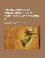 The beginnings of public education in North Carolina Volume 2; a documentary history, 1790-1840