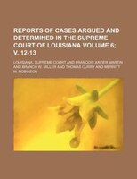 Reports of cases argued and determined in the Supreme Court of Louisiana Volume 6; v. 12-13