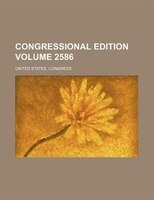 Congressional edition Volume 2586