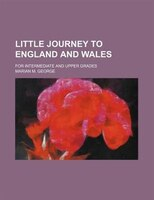 Little journey to England and Wales; for intermediate and upper grades
