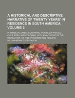 A historical and descriptive narrative of twenty years' in residence in South America Volume 2; in three volumes
