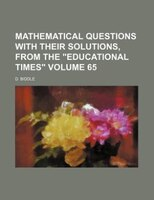 """Mathematical questions with their solutions, from the """"Educational times"""" Volume 65"""
