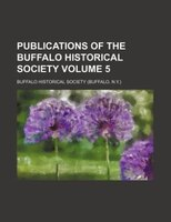 Publications of the Buffalo Historical Society Volume 5