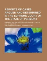 Reports of cases argued and determined in the Supreme Court of the State of Vermont; prepared and published in pursuance of a stat