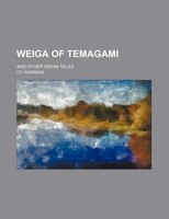 Weiga of Temagami; and other Indian tales