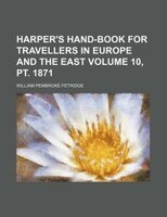 Harper's hand-book for travellers in Europe and the East Volume 10, pt. 1871