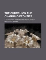 The church on the changing frontier; a study of the homesteader and his church