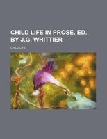 Child life in prose, ed. by J.G. Whittier