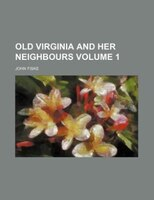 Old Virginia and her neighbours Volume 1