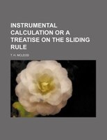 Instrumental calculation or a treatise on the sliding rule