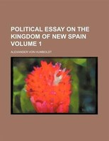 Political essay on the kingdom of New Spain Volume 1