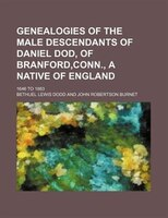 Genealogies of the male descendants of Daniel Dod, of Branford,Conn., a native of England; 1646 to 1863