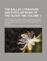 The ballad literature and popular music of the olden time Volume 2; a history of the ancient songs, ballads, and of the dance tune
