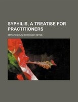 Syphilis, a treatise for practitioners