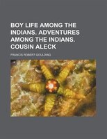 Boy life among the Indians. Adventures among the Indians. Cousin Aleck
