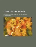 Lives of the saints; with reflections for every day in the year