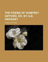 The poems of Humfrey Gifford, ed. by A.B. Grosart