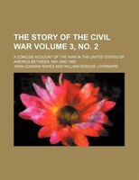 The story of the civil war; a concise account of the war in the United States of America between 1861 and 1865 Volume 3, no. 2