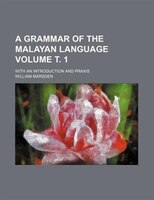 A grammar of the Malayan language; with an introduction and praxis Volume ?. 1