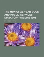 The Municipal Year Book And Public Services Directory Volume 1906