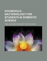 Household bacteriology for students in domestic science
