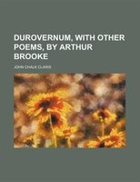 Durovernum, with other poems, by Arthur Brooke