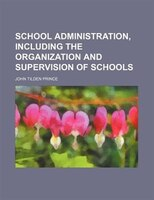 School administration, including the organization and supervision of schools