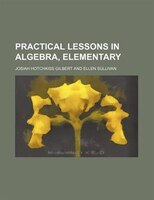 Practical lessons in algebra, elementary