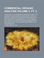 Commercial organic analysis; a treatise on the properties, proximate analytical examination, and modes of assaying the various org