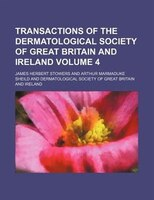 Transactions of the Dermatological Society of Great Britain and Ireland Volume 4