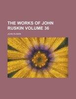 The works of John Ruskin Volume 36
