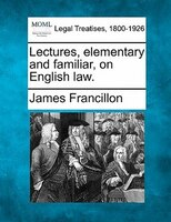 Lectures, Elementary And Familiar, On English Law.