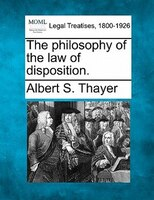 The Philosophy Of The Law Of Disposition.