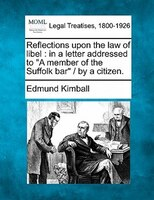 Reflections Upon The Law Of Libel: In A Letter Addressed To A Member Of The Suffolk Bar /  By A Citizen.