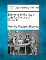 Elements Of The Law Of Torts For The Use Of Students.