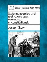 State Monopolies And Restrictions Upon Commerce, Unconstitutional.