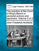 The Practice Of The Court Of King's Bench In Personal Actions And Ejectment. Volume 2 Of 2