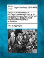 Early Courts And Lawyers Of Monmouth County Beginning At Its First Settlement, And Down To The Last Half Century: A Discourse Read
