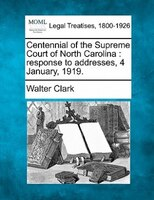 Centennial Of The Supreme Court Of North Carolina: Response To Addresses, 4 January, 1919.
