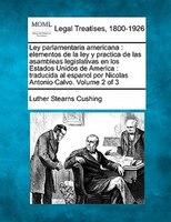 Ley Parlamentaria Americana: Elementos De La Ley Y Practica De Las Asambleas Legislativas En Los Estados Unidos De America : Tra