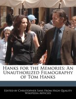 Hanks For The Memories: An Unauthorized Filmography Of Tom Hanks - Christopher Sans