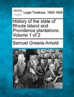 History Of The State Of Rhode Island And Providence Plantations. Volume 1 Of 2