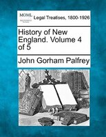 History Of New England. Volume 4 Of 5