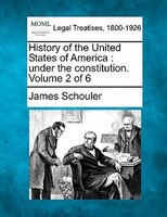 History Of The United States Of America: Under The Constitution. Volume 2 Of 6