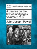 A Treatise On The Law Of Mortgages. Volume 2 Of 3